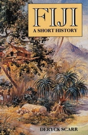 Fiji - A short history ebook by Deryck Scarr