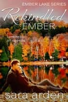 Rekindled Ember - Ember Lake, #2 ebook by Sara Arden