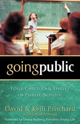 Going Public - Your Child Can Thrive in Public School ebook by David Pritchard,Dean Merrill,Kelli Pritchard