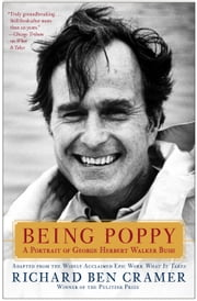 Being Poppy - A Portrait of George Herbert Walker Bush ebook by Richard Ben Cramer