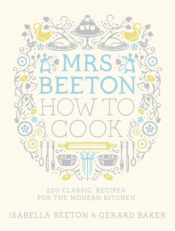 Mrs Beeton How to Cook - 220 Classic Recipes Updated for the Modern Cook ebook by Isabella Beeton