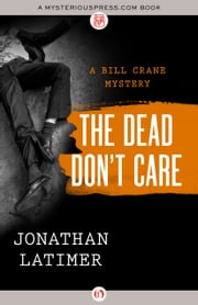 The Dead Don't Care ebook by Jonathan Latimer