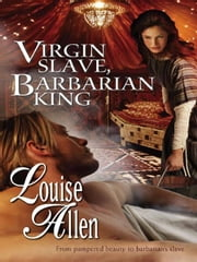 Virgin Slave, Barbarian King ebook by Louise Allen