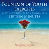 Fountain of Youth Exercises - Increased Health, Clarity & Happiness in Fifteen Minutes ebook by Naomi Sophia Call