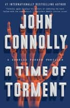A Time of Torment - A Charlie Parker Thriller ebook by John Connolly