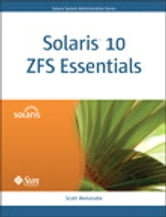 Solaris 10 ZFS Essentials ebook by Scott Watanabe