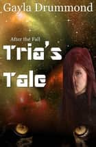 Tria's Tale - After the Fall, #1 ebook by Gayla Drummond