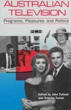 Australian Television - Programs, pleasures and politics ebook by John Tulloch, Graeme Turner
