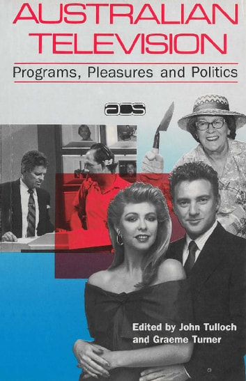 Australian Television - Programs, pleasures and politics ebook by John Tulloch,Graeme Turner