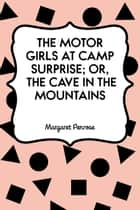 The Motor Girls at Camp Surprise; Or, The Cave in the Mountains ebook by Margaret Penrose