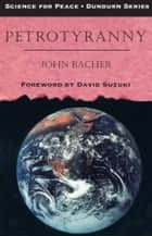 Petrotyranny ebook by John Bacher,David Suzuki