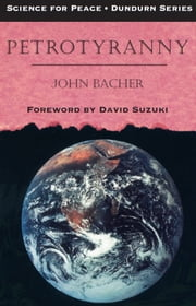 Petrotyranny ebook by John Bacher, David Suzuki