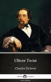 Delphi's Oliver Twist by Charles Dickens (Illustrated) ebook by Charles Dickens, Delphi Classics