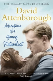 Adventures of a Young Naturalist - SIR DAVID ATTENBOROUGH'S ZOO QUEST EXPEDITIONS ebook by David Attenborough
