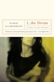 I, The Divine: A Novel in First Chapters ebook by Rabih Alameddine