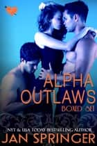 Alpha Outlaws Boxed Set ebook by