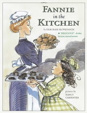 Fannie in the Kitchen - The Whole Story From Soup to Nuts of How Fannie Farmer Invented Recipes with Precise Measurements (with audio recording) ebook by Deborah Hopkinson,Nancy Carpenter