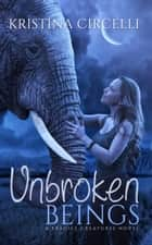 Unbroken Beings ebook by Kristina Circelli