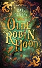 Olde Robin Hood ebook by Kate Danley