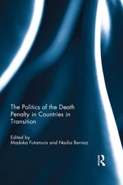 The Politics of the Death Penalty in Countries in Transition ebook by Madoka Futamura,Nadia Bernaz