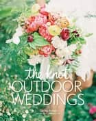 The Knot Outdoor Weddings ebook by Carley Roney,Editors of The Knot