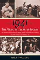 1941 -- The Greatest Year In Sports ebook by Mike Vaccaro
