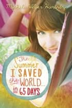 The Summer I Saved the World . . . in 65 Days ebook by Michele Weber Hurwitz