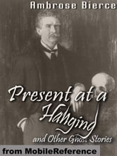 Present At A Hanging And Other Ghost Stories (Mobi Classics) ebook by Ambrose Bierce