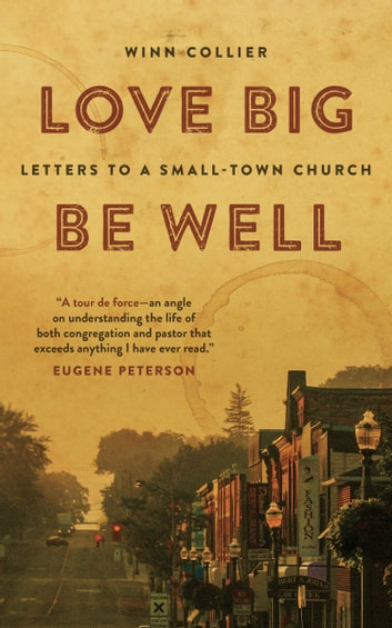 Love Big, Be Well - Letters to a Small-Town Church ebook by Winn Collier