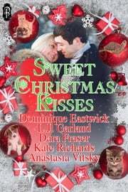 Sweet Christmas Kisses - A Holiday Anthology ebook by Dominique Eastwick,Dara Fraser,L.J. Garland