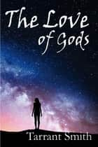 The Love of Gods - Legends of the Pale, #1 ebook by Tarrant Smith