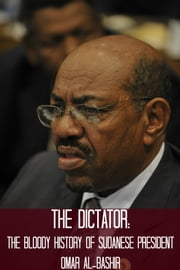 The Dictator - The Bloody History of Sudanese President Omar al-Bashir ebook by William Webb
