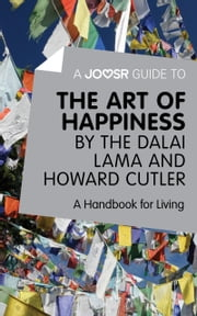 A Joosr Guide to… The Art of Happiness by The Dalai Lama and Howard Cutler: A Handbook for Living ebook by Joosr