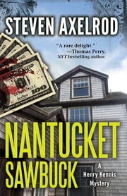 Nantucket Sawbuck - A Henry Kennis Mystery ebook by Steven Axelrod