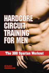 The 300 Spartan Workout - Hardcore Circuit Training for Men ebook by Jim McHale,Chohwora Udu