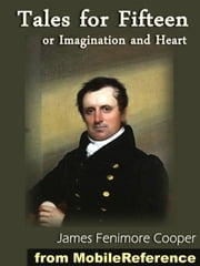 Tales For Fifteen Or Imagination And Heart (Mobi Classics) ebook by James Fenimore Cooper