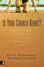 Is Your Church Ready?: Motivating Leaders to Live an Apologetic Life - Motivating Leaders to Live an Apologetic Life ebook by Ravi Zacharias, Norman L. Geisler