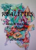 Realities: Love & the City - In 5 Episodes. ebook by ZJ Galos