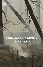 La strada ebook by Cormac McCarthy, Martina Testa