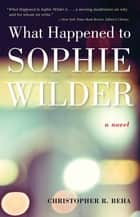 What Happened to Sophie Wilder ebook by Christopher Beha