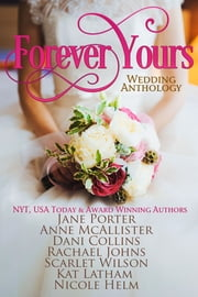 Forever Yours - A Wedding Collection ebook by Jane Porter,Anne McAllister,Dani Collins,Rachael Johns,Scarlet Wilson,Kat Latham,Nicole Helm