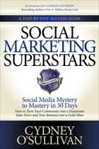 Social Marketing Superstars - Social Media Mystery to Mastery in 30 Days ebook by Cydney O'Sullivan, Jay Conrad Levinson