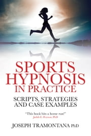 Sports Hypnosis in Practice - Scripts, strategies and Case Examples ebook by Joseph Tramontana
