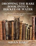 Dropping the Rare Book Into a Bucket of Water – the Warmth of the Fireplace Series, Number Eight ebook by Susan Hart