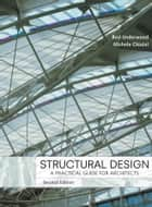 Structural Design - A Practical Guide for Architects ebook by James R. Underwood, Michele Chiuini
