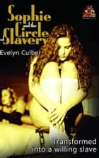Sophie and the Circle of Slavery ebook by Evelyn Culber