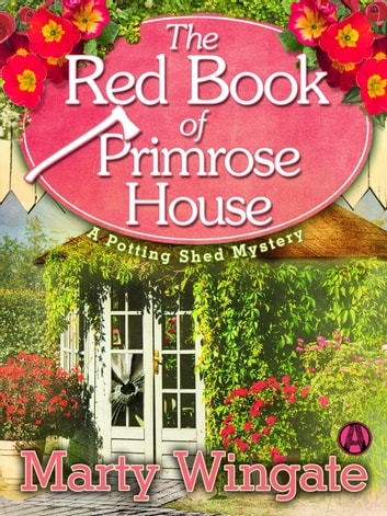 The Red Book of Primrose House - A Potting Shed Mystery ebook by Marty Wingate