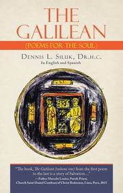 The Galilean - (Poems for the Soul) ebook by Dennis L. Siluk, Dr.h.c.