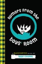 Rumors from the Boys' Room: A Blogtastic! Novel ebook by Rose Cooper