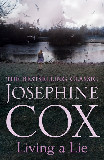 Living a Lie - An utterly captivating saga of the power of true love ebook by Josephine Cox